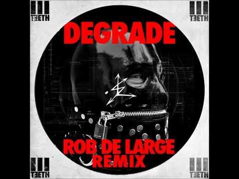 3̤̱͕͢ ̱̣͕̜̀͟͜T̹̜̗͈̠̼̀Ę̶̻E̵̢̤̩T̢̡͕̦̥̦͍̟̳̩ͅH̰̼̺͎ - Degrade (Rob De Large Remix)