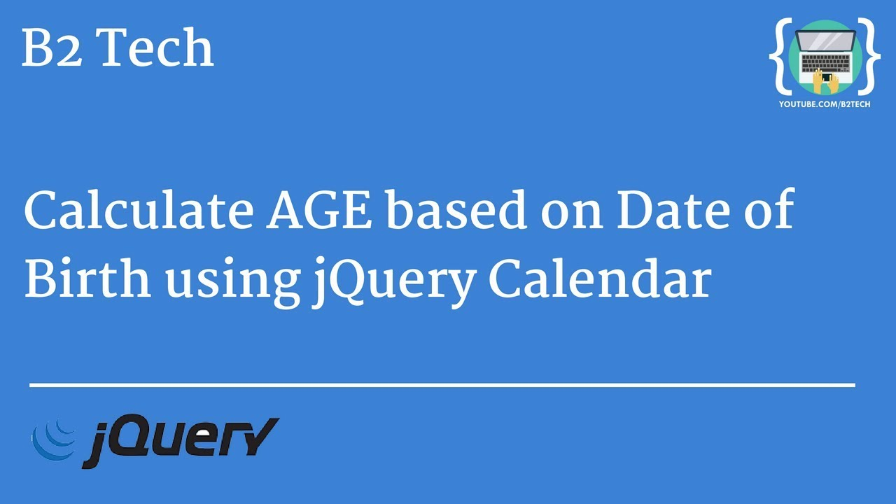 Calculate AGE based on Date of birth using jQuery Calendar - B2 Tech