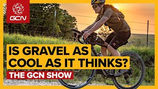Is Gravel Riding As Cool As It Thinks It Is? | GCN Show Ep. 334