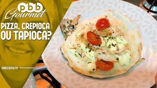 PBB Gourmet #75 - PIZZA, CREPIOCA OU TAPIOCA?
