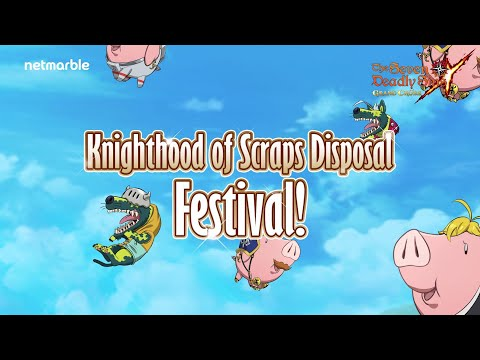 [7DS] Knighthood of Scraps Disposal is coming!