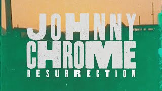 Johnny Chrome - Resurrection (Official Lyric Video)