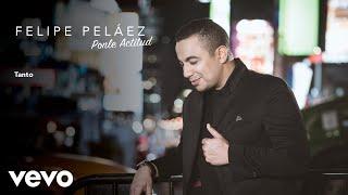 Felipe Pel Ez Tanto Audio.mp3