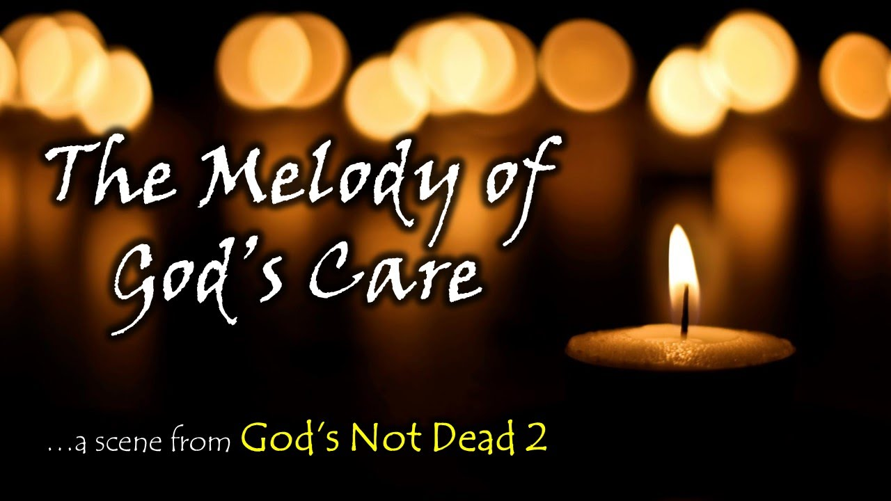the melody of god s care god s not dead
