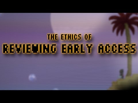 The Ethics of Reviewing Early Access