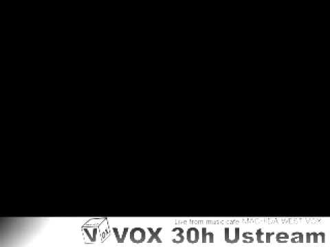 VOX 30h ustream#21