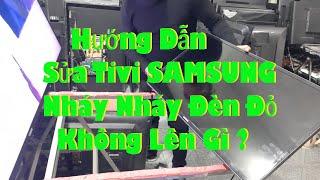 Hướng dẫn Sửa Tivi SAMSUNG bị Nháy Nháy đèn đỏ không lên hình ảnh - Sửa Tivi samsung Tại Nhà