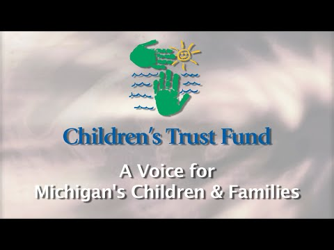 Children's Trust Fund: A Voice For Michigan's Children & Families