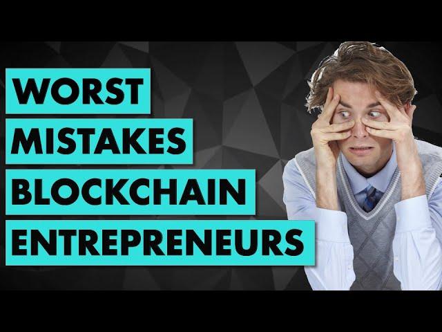 5 Most Common mistakes of Blockchain Entrepreneur