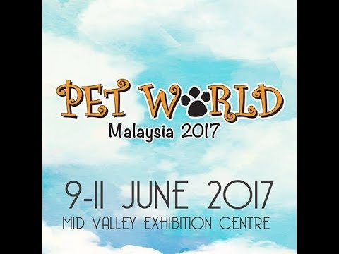 PET WORLD MALAYSIA 2017, MIDVALLEY BY PETSTERTV