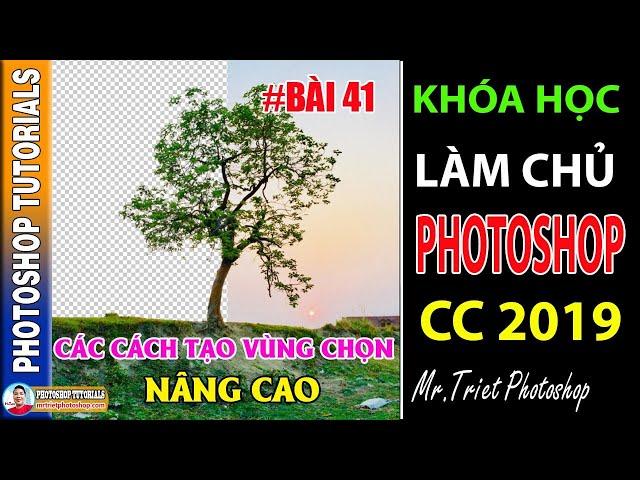 Bài 41: Các Cách Tạo Vùng Chọn Nâng Cao Nền Phức Tạp 🔴 Làm Chủ Photoshop CC 2019