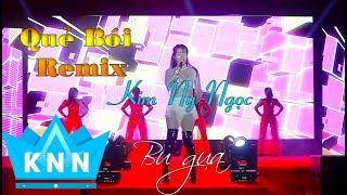 QUẺ BÓI Remix  [LIVE]| Kim Ny Ngọc | Nhạc hoa hay nhất 2019