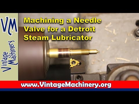 Machining a new Needle Valve for a Detroit Steam Lubricator