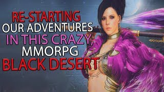 Black Desert Online - Starting This Action MMORPG Again From Scratch! COME PLAY WITH US!!!