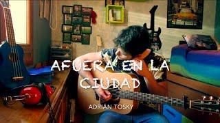 Afuera en la ciudad - Leiva (Adrián Tosky Cover)