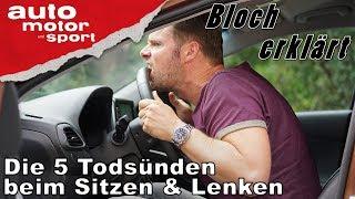 Die 5 Todsünden beim Sitzen & Lenken - Bloch erklärt #16 | auto motor und sport