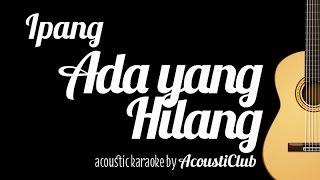 [3.39 MB] Ipang - Ada yang Hilang (Acoustic Guitar Karaoke)