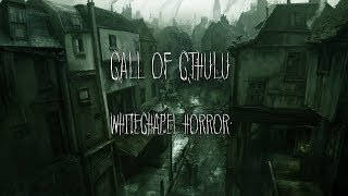 Call of Cthulu: Whitechapel Horror