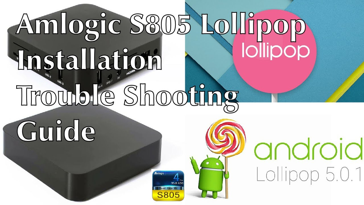 MXQ AMLOGIC S805 ANDROID 5 1 1 LOLLIPOP - Installation Trouble Shooting  Guide