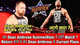 Dean Ambrose FIRST MATCH After Return || Dean Ambrose SummerSlam 2018 Plans || Dean Ambrose Opponent
