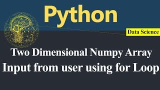 Input from user in numpy Two Dimensional Array using for Loop in Python (Hindi)