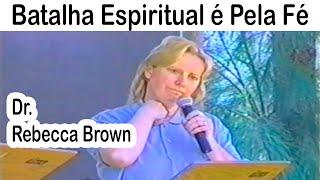 Rebecca Brown - Batalha Espiritual é Pela Fé - 2ª Palestra CIGEL