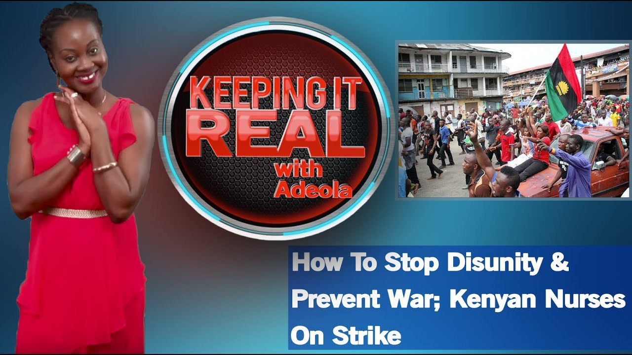 Download Keeping It Real With Adeola 267 (How To Stop Disunity & Prevent War; Kenyan Nurses On Strike)