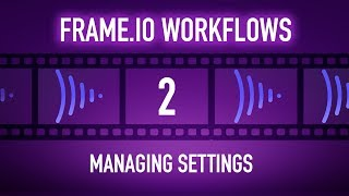 Frame.io Complete Training: Managing Settings
