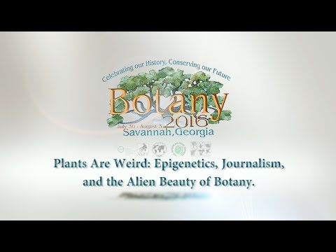 Carl Zimmer: Plants Are Weird: Epigenetics, Journalism, and the Alien Beauty of Botany.
