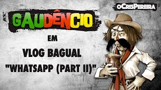 Vlog Bagual do Gaudêncio - WHATSAPP (Part II)