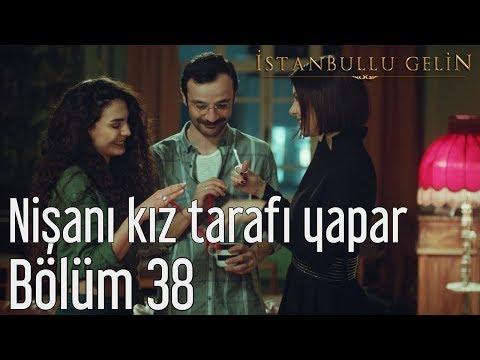 İstanbullu Gelin 38. Bölüm - Nişanı Kız Tarafı Yapar