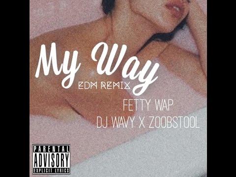 Fetty Wap - My Way (Dj Wavy x Zoobstool Edm Mix)