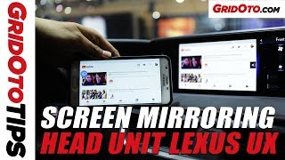 Cara Screen Mirroring Head Unit Lexus UX | How To | GridOto Tips
