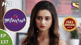 Ek Deewaana Tha - Ep 137 - Full Episode - 1st May, 2018