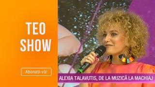 Teo Show (02.05.2019) - Alexia Talavutis, de la muzica la machiaj!