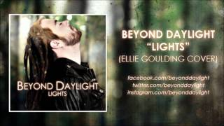 Beyond Daylight - Lights (Ellie Goulding)