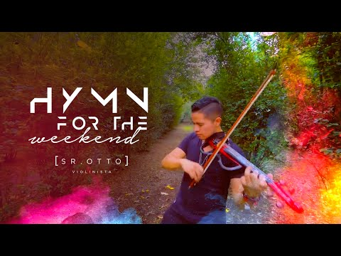 Hymn for the weekend - Coldplay (Violin Cover by Sr.Otto) [OFFICIAL VIDEO]
