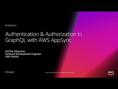 AWS re:Invent 2018: Authentication & Authorization in GraphQL with AWS AppSync (MOB402)