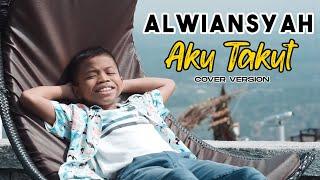 ALWIANSYAH - AKU TAKUT (Official Video Cover)
