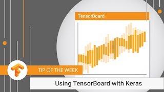 Using TensorBoard with Keras (TensorFlow Tip of the Week)