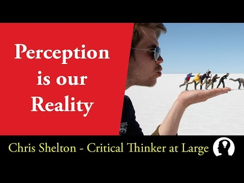 Perception is Our Reality - How We Fool Ourselves