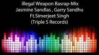 illegal Weapon Basrap-Mix Jasmine Sandlas Garry Sandhu Ft Simerjeet Singh Triple S Records