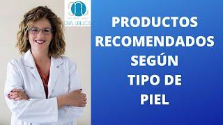 PRODUCTOS RECOMENDADOS SEGÚN TIPO DE PIEL