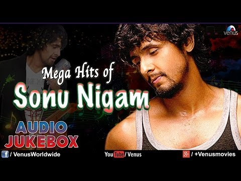 Mega Hits Of Sonu Nigam : Bollywood Hits  Audio Jukebox
