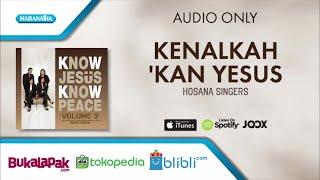 Download Lagu Kenalkah kan Yesus - Hosana Singers (Audio) mp3