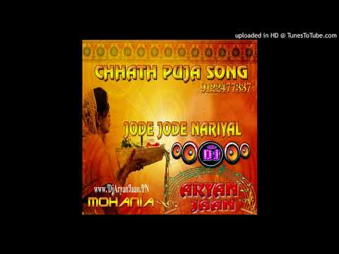 Jode Jode Nariyal ChhathPuja Spacial Mix Song ByAryanJaan- DjAryanJaan.IN