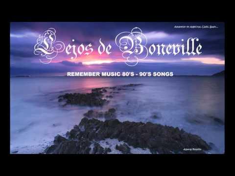 LEJOS DE BONEVILLE...REMEMBER MUSIC 80'S-90'S SONGS