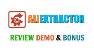 AliExtractor Review Demo Bonus - Best AliExpress Dropship Product Research Software