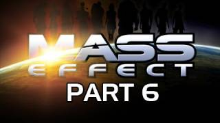 Mass Effect Gameplay Walkthrough - Part 6 I'm a Spectre Bitch! Let's Play