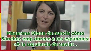 Macarena Olona de.nuncia cómo Sánchez emp.obrece a los españoles: «A la izq.uierda de caviar...